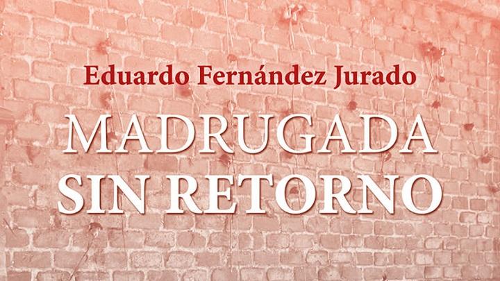 Madrugada sin retorno de Eduardo Fernández